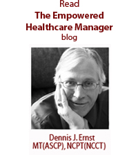 Empowered Healthcare Manager blog by Dennis J. Ernst MT (ASCP), NCPT (NCCT)